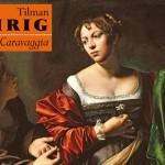Tajemnica życia i sztuki Caravaggia w nowej powieści Tilmana Röhriga pod patronatem Booklips.pl!