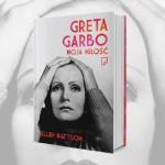 """Fragment powieści biograficznej """"Greta Garbo. Moja miłość"""" Ellen Mattson"""