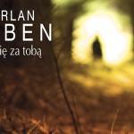 """Tylko u nas przedpremierowy fragment nowej powieści Harlana Cobena """"Tęsknię za tobą"""""""