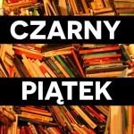Czarny Piątek coraz popularniejszy w Polsce. Zobacz, jakie zniżki przygotowały na dzisiaj księgarnie