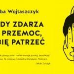 """Premierowy fragment powieści """"Kiedy zdarza się przemoc, lubię patrzeć"""" Kuby Wojtaszczyka"""