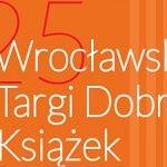 Jubileuszowe 25. Wrocławskie Targi Dobrych Książek w Hali Stulecia