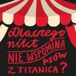 """Przeczytaj fragment najnowszej powieści Kuby Wojtaszczyka pt. """"Dlaczego nikt nie wspomina psów z Titanica?"""""""