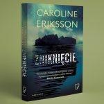 """Przeczytaj premierowy rozdział powieści """"Zniknięcie"""" Caroline Eriksson"""