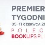5-11 czerwca 2017 ? najciekawsze premiery tygodnia poleca Booklips.pl