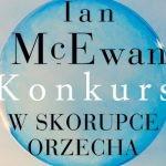 """Wygraj egzemplarze powieści """"W skorupce orzecha"""" Iana McEwana [ZAKOŃCZONY]"""
