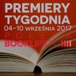 4-10 września 2017 ? najciekawsze premiery tygodnia poleca Booklips.pl