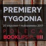 25 września-1 października 2017 ? najciekawsze premiery tygodnia poleca Booklips.pl