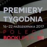 16-22 października 2017 ? najciekawsze premiery tygodnia poleca Booklips.pl