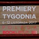 6-12 listopada 2017 ? najciekawsze premiery tygodnia poleca Booklips.pl