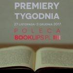 27 listopada-3 grudnia 2017 ? najciekawsze premiery tygodnia poleca Booklips.pl