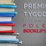 22-28 stycznia 2018 ? najciekawsze premiery tygodnia poleca Booklips.pl