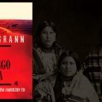 """""""Czas krwawego księżyca"""" Davida Granna ? tajemnica zabójstw bogatych Indian w międzywojennej Ameryce"""