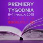 5-11 marca 2018 ? najciekawsze premiery tygodnia poleca Booklips.pl