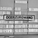 Trwają badania nad cenzurą literatury okresu PRL. Poznamy skalę deformacji, jaką w kulturze polskiej uczynił aparat prewencji i represji?