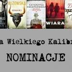 Wyłoniono finalistów Nagrody Wielkiego Kalibru 2018