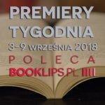 3-9 września 2018 ? najciekawsze premiery tygodnia poleca Booklips.pl