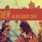 Literackie wejście smoka. Mocne otwarcie sezonu we wrześniu w Big Book Cafe!