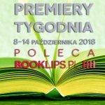 8-14 października 2018 ? najciekawsze premiery tygodnia poleca Booklips.pl