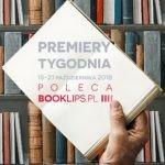 15-21 października 2018 ? najciekawsze premiery tygodnia poleca Booklips.pl