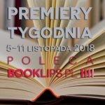 5-11 listopada 2018 ? najciekawsze premiery tygodnia poleca Booklips.pl