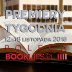 12-18 listopada 2018 ? najciekawsze premiery tygodnia poleca Booklips.pl