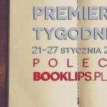21-27 stycznia 2019 ? najciekawsze premiery tygodnia poleca Booklips.pl