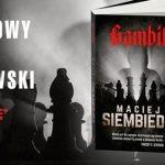 "Przeczytaj pierwszy rozdział brawurowego thrillera szpiegowskiego ""Gambit"" Macieja Siembiedy"