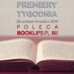 25 lutego-3 marca 2019 ? najciekawsze premiery tygodnia poleca Booklips.pl