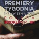 1-7 kwietnia 2019 ? najciekawsze premiery tygodnia poleca Booklips.pl