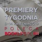 8-14 kwietnia 2019 ? najciekawsze premiery tygodnia poleca Booklips.pl