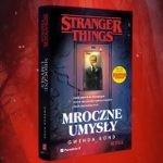 """Dziwowiska nie z tego świata ? recenzja książki """"Stranger Things. Mroczne umysły"""" Gwendy Bond"""