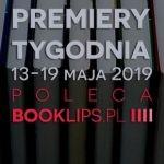 13-19 maja 2019 ? najciekawsze premiery tygodnia poleca Booklips.pl