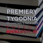 29 kwietnia-5 maja 2019 ? najciekawsze premiery tygodnia poleca Booklips.pl