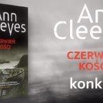 """Wygraj egzemplarze """"Czerwieni kości"""" Ann Cleeves! [ZAKOŃCZONY]"""
