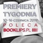 10-16 czerwca 2019 ? najciekawsze premiery tygodnia poleca Booklips.pl