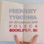 24-30 czerwca 2019 ? najciekawsze premiery tygodnia poleca Booklips.pl