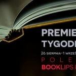 26 sierpnia-1 września 2019 ? najciekawsze premiery tygodnia poleca Booklips.pl