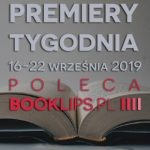 16-22 września 2019 ? najciekawsze premiery tygodnia poleca Booklips.pl