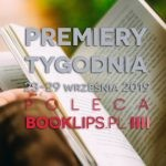 23-29 września 2019 ? najciekawsze premiery tygodnia poleca Booklips.pl