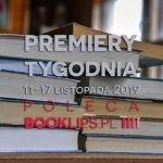11-17 listopada 2019 ? najciekawsze premiery tygodnia poleca Booklips.pl