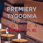 18-24 listopada 2019 ? najciekawsze premiery tygodnia poleca Booklips.pl