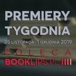 25 listopada-1 grudnia 2019 ? najciekawsze premiery tygodnia poleca Booklips.pl