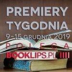 9-15 grudnia 2019 ? najciekawsze premiery tygodnia poleca Booklips.pl