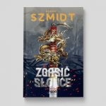 """Piłsudskiego romanse z magicznym Orientem – recenzja książki """"Zgasić Słońce. Szpony smoka"""" Roberta J. Szmidta"""