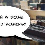 Zostań w domu i czytaj komiksy. 12 propozycji od wydawnictwa Egmont