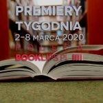 2-8 marca 2020 ? najciekawsze premiery tygodnia poleca Booklips.pl