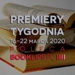 16-22 marca 2020 ? najciekawsze premiery tygodnia poleca Booklips.pl