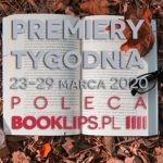 23-29 marca 2020 ? najciekawsze premiery tygodnia poleca Booklips.pl
