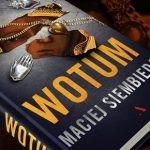 "Tajemnice wiary, sekrety historii – recenzja książki ""Wotum"" Macieja Siembiedy"